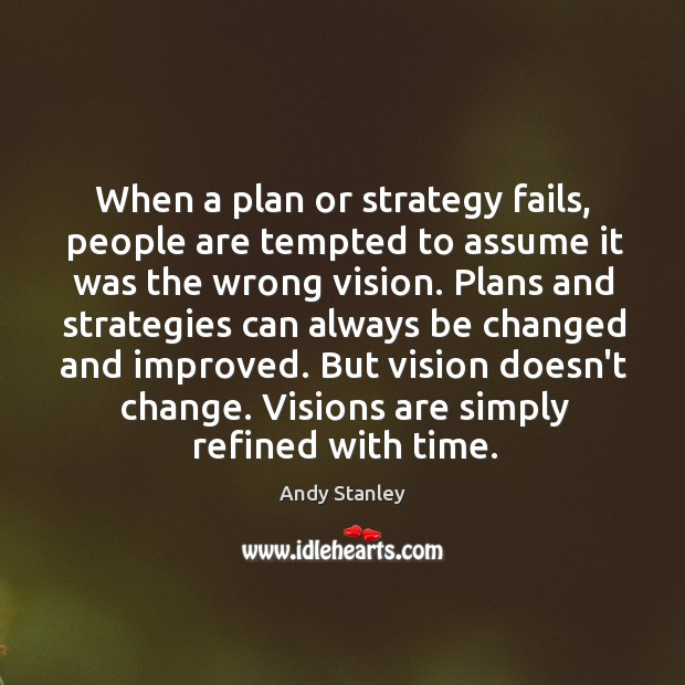 When a plan or strategy fails, people are tempted to assume it Image