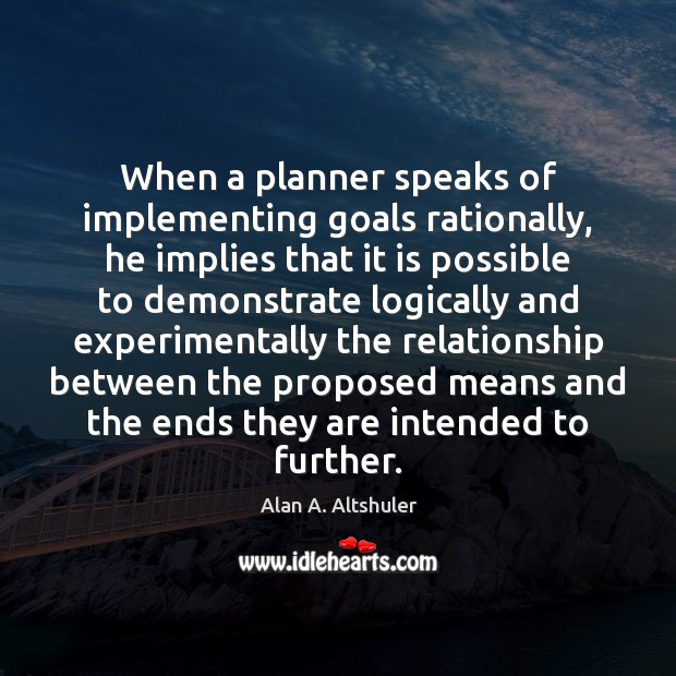 Image, When a planner speaks of implementing goals rationally, he implies that it