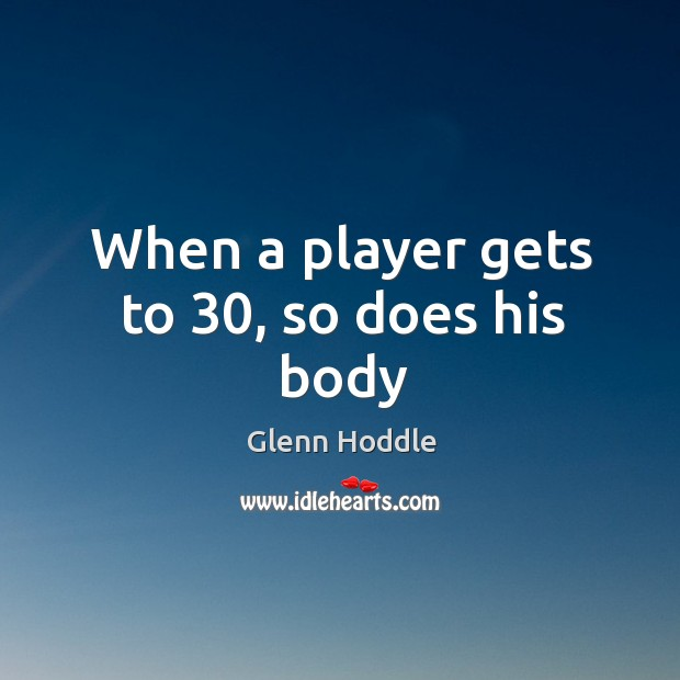 Image, When a player gets to 30, so does his body