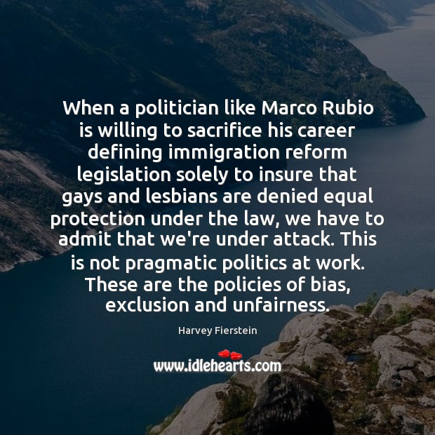 When a politician like Marco Rubio is willing to sacrifice his career Harvey Fierstein Picture Quote