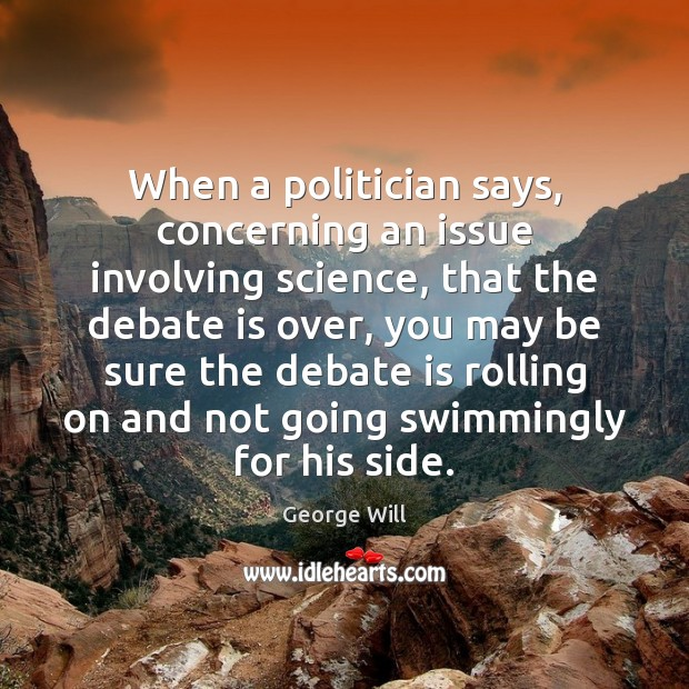 When a politician says, concerning an issue involving science, that the debate Image