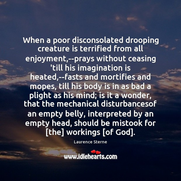 When a poor disconsolated drooping creature is terrified from all enjoyment,–prays Laurence Sterne Picture Quote