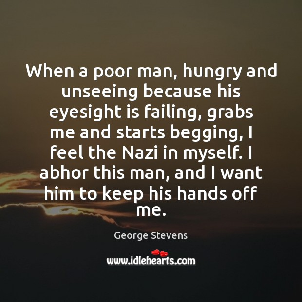 Image, When a poor man, hungry and unseeing because his eyesight is failing,