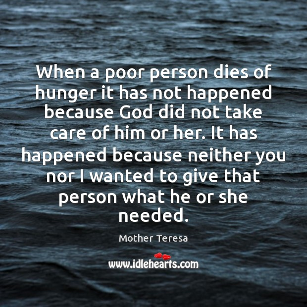 Image, When a poor person dies of hunger it has not happened because