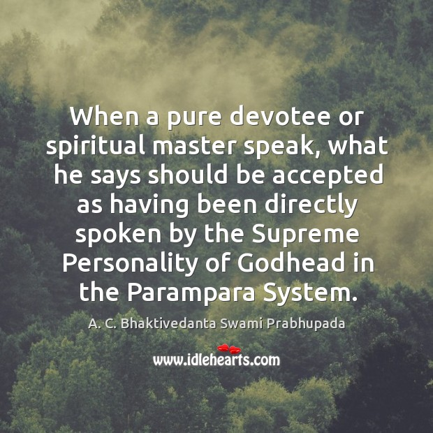 Image, When a pure devotee or spiritual master speak, what he says should