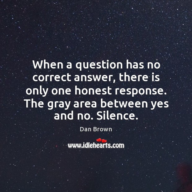 When a question has no correct answer, there is only one honest Image