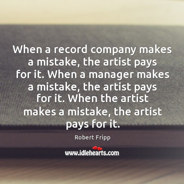 When a record company makes a mistake, the artist pays for it. Image