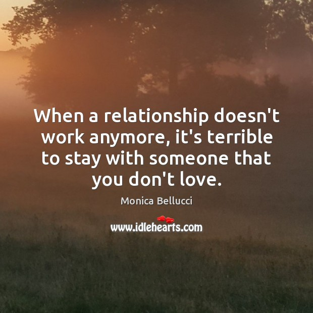 When a relationship doesn't work anymore, it's terrible to stay with someone Image