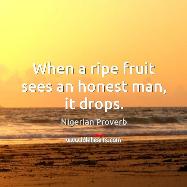 Image, When a ripe fruit sees an honest man, it drops.