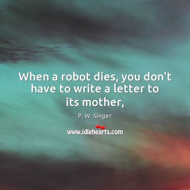 When a robot dies, you don't have to write a letter to its mother, Image