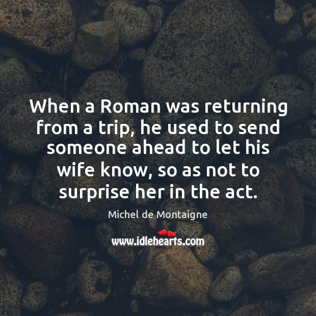 Image, When a Roman was returning from a trip, he used to send