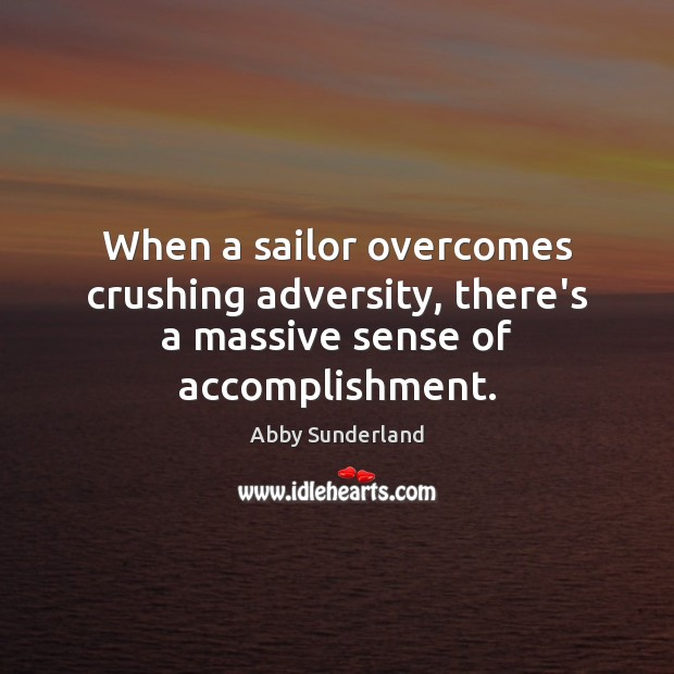 When a sailor overcomes crushing adversity, there's a massive sense of accomplishment. Image