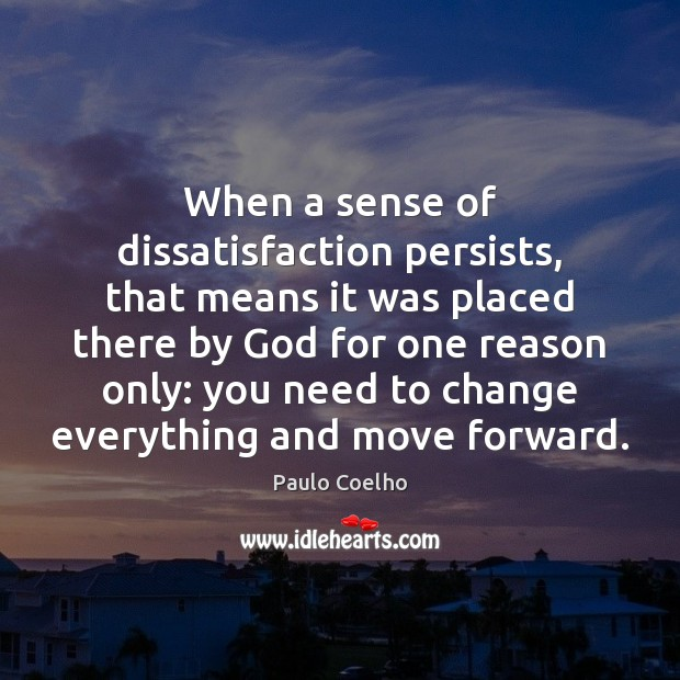 When a sense of dissatisfaction persists, that means it was placed there Image