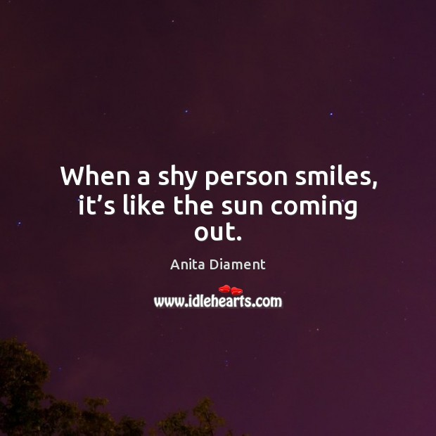When a shy person smiles, it's like the sun coming out. Image
