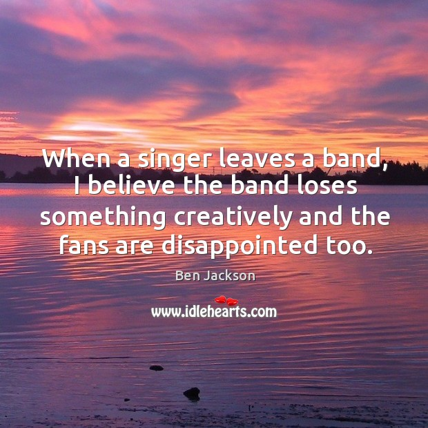 Image, When a singer leaves a band, I believe the band loses something creatively and