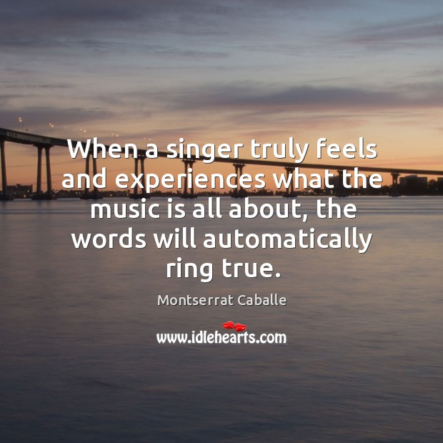 When a singer truly feels and experiences what the music is all about, the words will Image