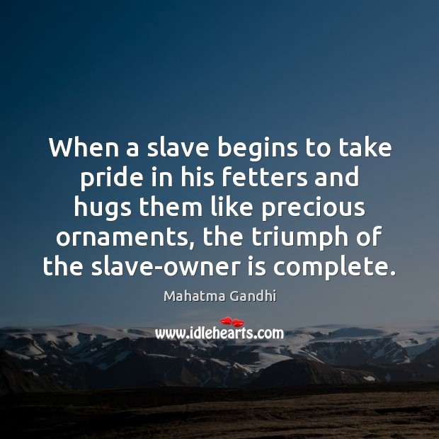 Image, When a slave begins to take pride in his fetters and hugs