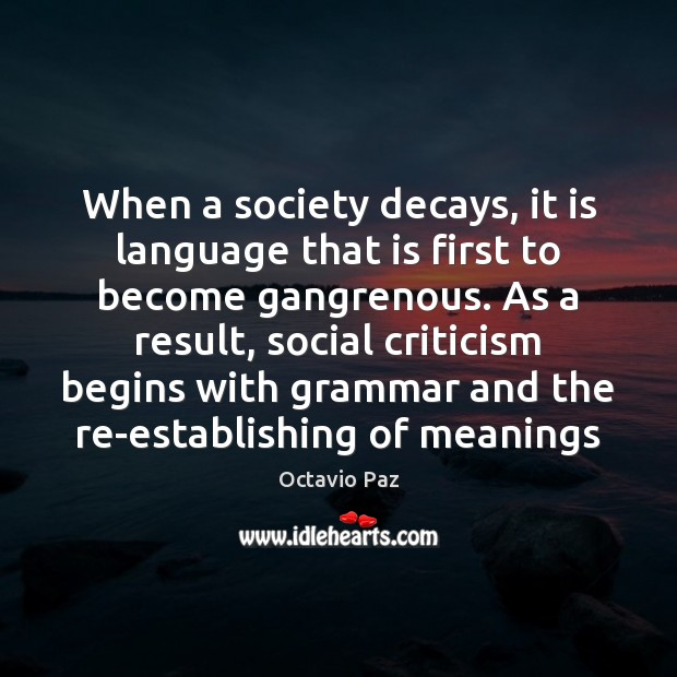 When a society decays, it is language that is first to become Octavio Paz Picture Quote