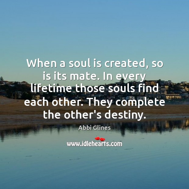 Image, When a soul is created, so is its mate. In every lifetime