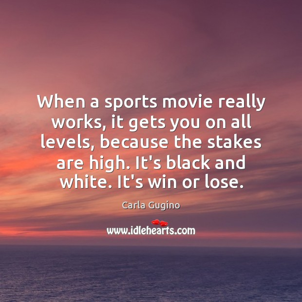 When a sports movie really works, it gets you on all levels, Carla Gugino Picture Quote