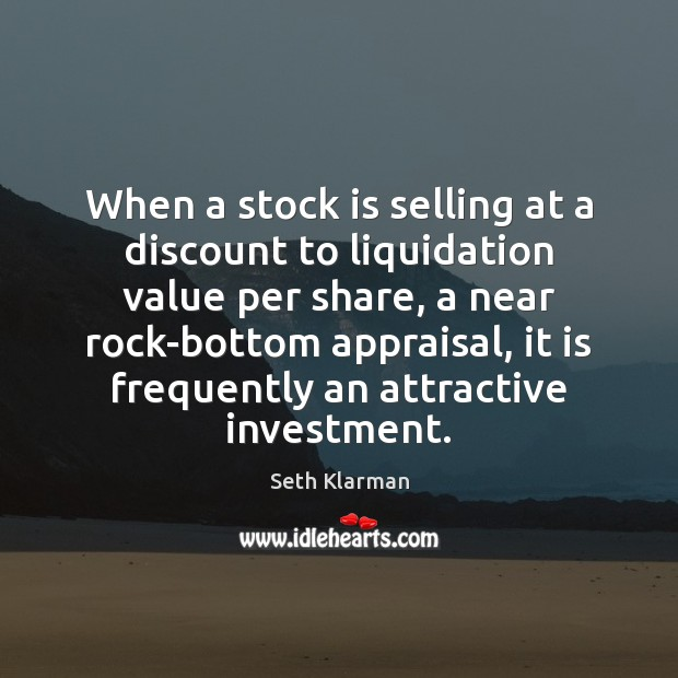 When a stock is selling at a discount to liquidation value per Seth Klarman Picture Quote