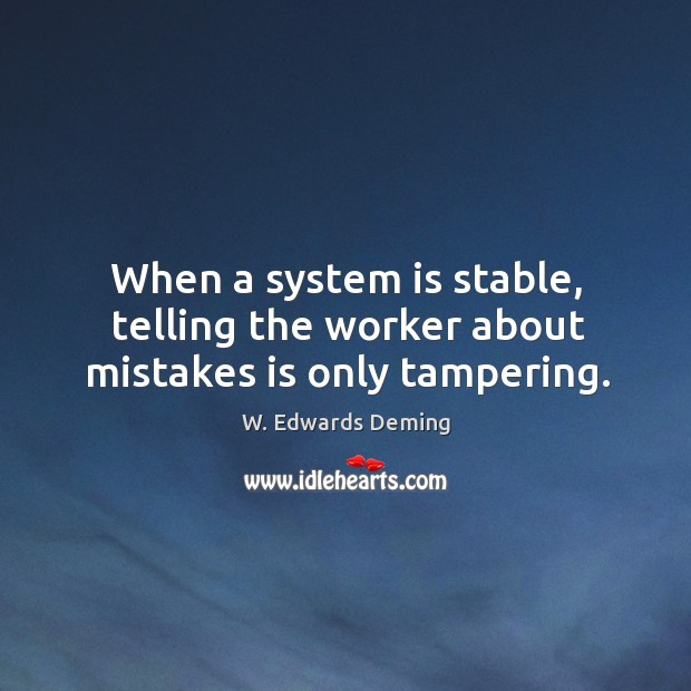 Image, When a system is stable, telling the worker about mistakes is only tampering.
