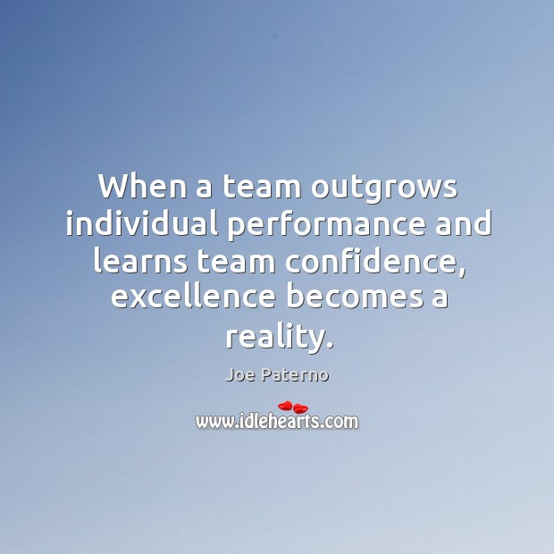 Image, When a team outgrows individual performance and learns team confidence, excellence becomes a reality.