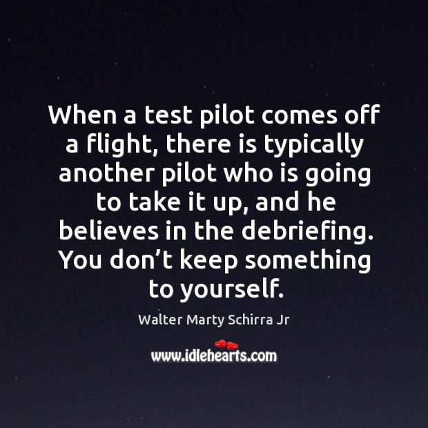 When a test pilot comes off a flight, there is typically another pilot who is going to take it up Image
