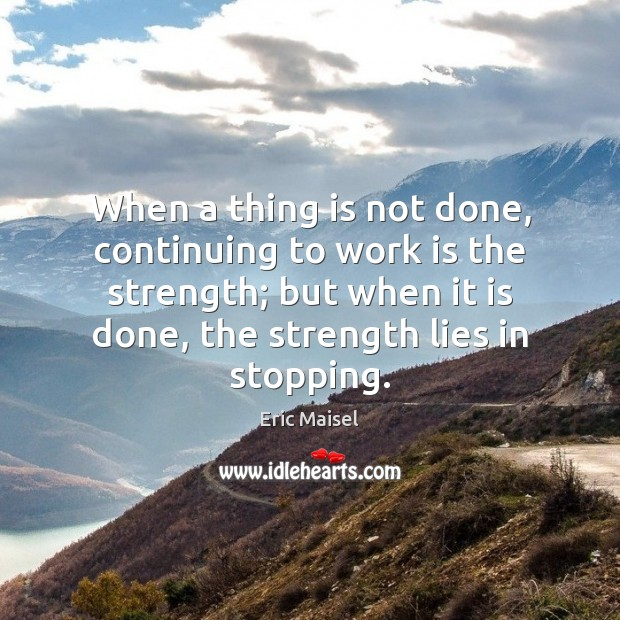 Image, When a thing is not done, continuing to work is the strength;