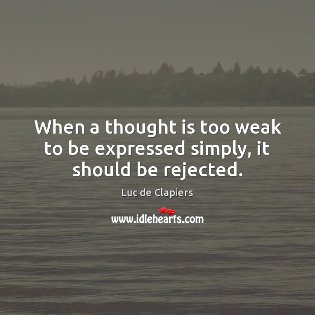 When a thought is too weak to be expressed simply, it should be rejected. Image