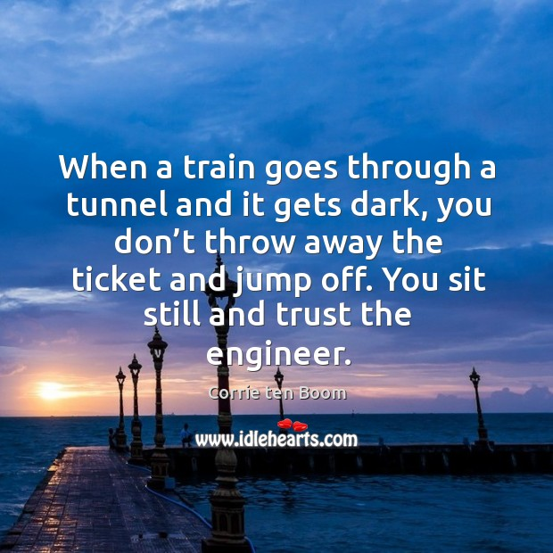 Image, When a train goes through a tunnel and it gets dark, you don't throw away the ticket