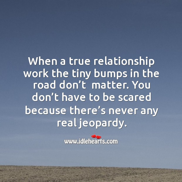 When a true relationship work the tiny bumps in the road don't  matter. Image