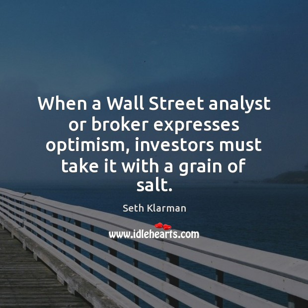 When a Wall Street analyst or broker expresses optimism, investors must take Seth Klarman Picture Quote