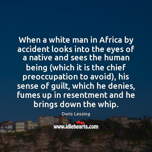When a white man in Africa by accident looks into the eyes Doris Lessing Picture Quote