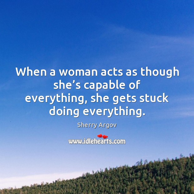 Sherry Argov Picture Quote image saying: When a woman acts as though she's capable of everything, she