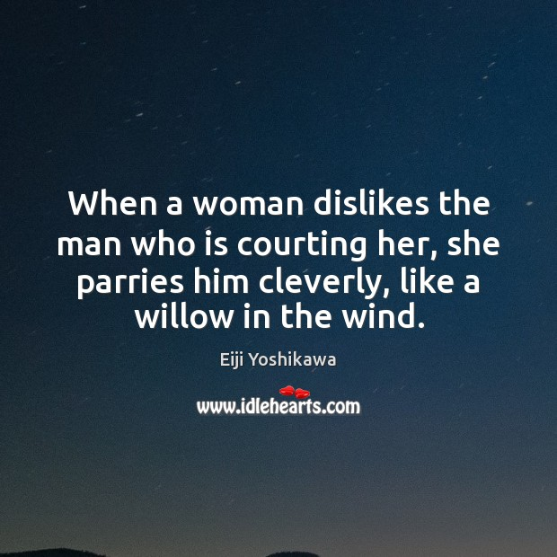When a woman dislikes the man who is courting her, she parries Image