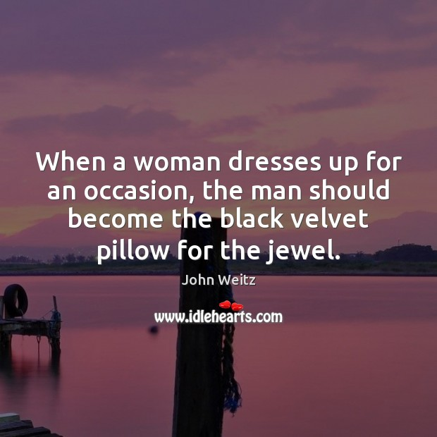 When a woman dresses up for an occasion, the man should become Image