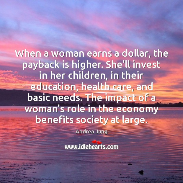 Image, When a woman earns a dollar, the payback is higher. She'll invest