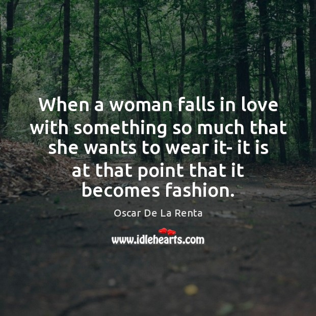 When a woman falls in love with something so much that she Oscar De La Renta Picture Quote