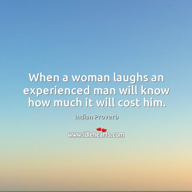When a woman laughs an experienced man will know how much it will cost him. Image