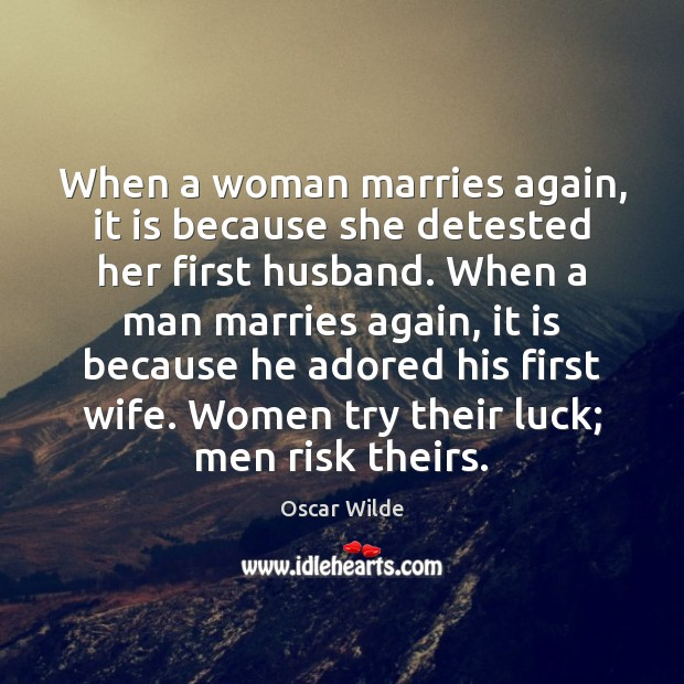 Image, When a woman marries again, it is because she detested her first