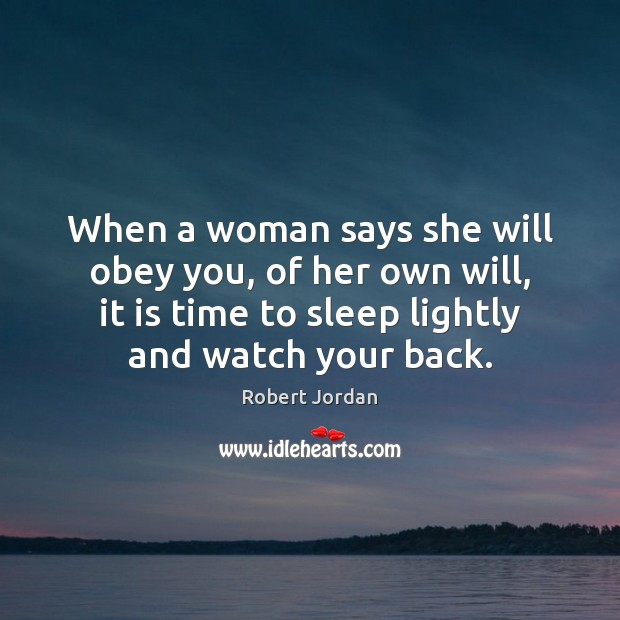 When a woman says she will obey you, of her own will, Robert Jordan Picture Quote