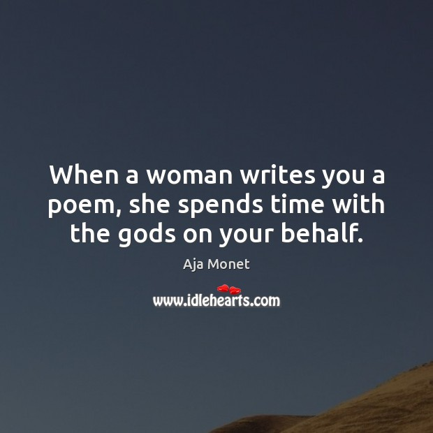 Image, When a woman writes you a poem, she spends time with the gods on your behalf.