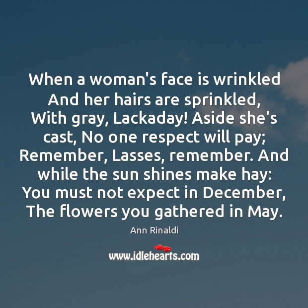 Image, When a woman's face is wrinkled And her hairs are sprinkled, With
