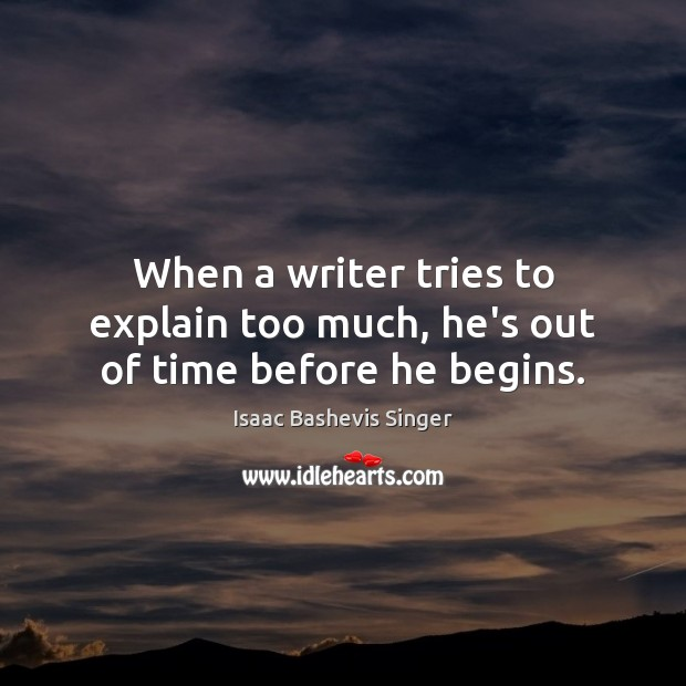 Image, When a writer tries to explain too much, he's out of time before he begins.