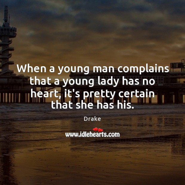 When a young man complains that a young lady has no heart, Drake Picture Quote