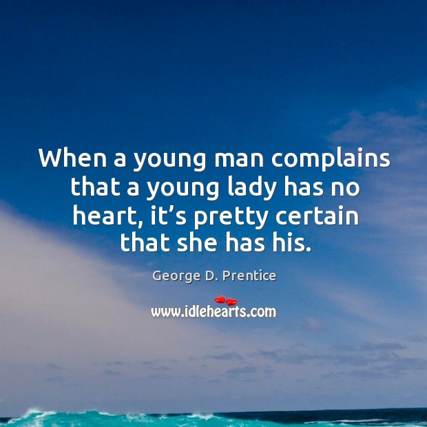 When a young man complains that a young lady has no heart, it's pretty certain that she has his. Image