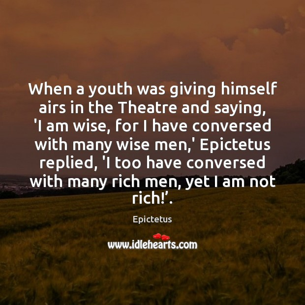 When a youth was giving himself airs in the Theatre and saying, Image
