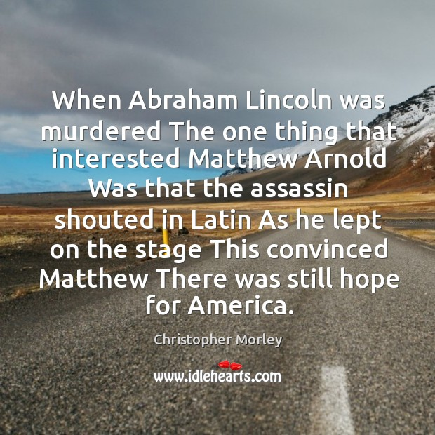 When Abraham Lincoln was murdered The one thing that interested Matthew Arnold Image