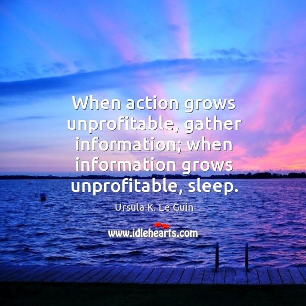 When action grows unprofitable, gather information; when information grows unprofitable, sleep. Image